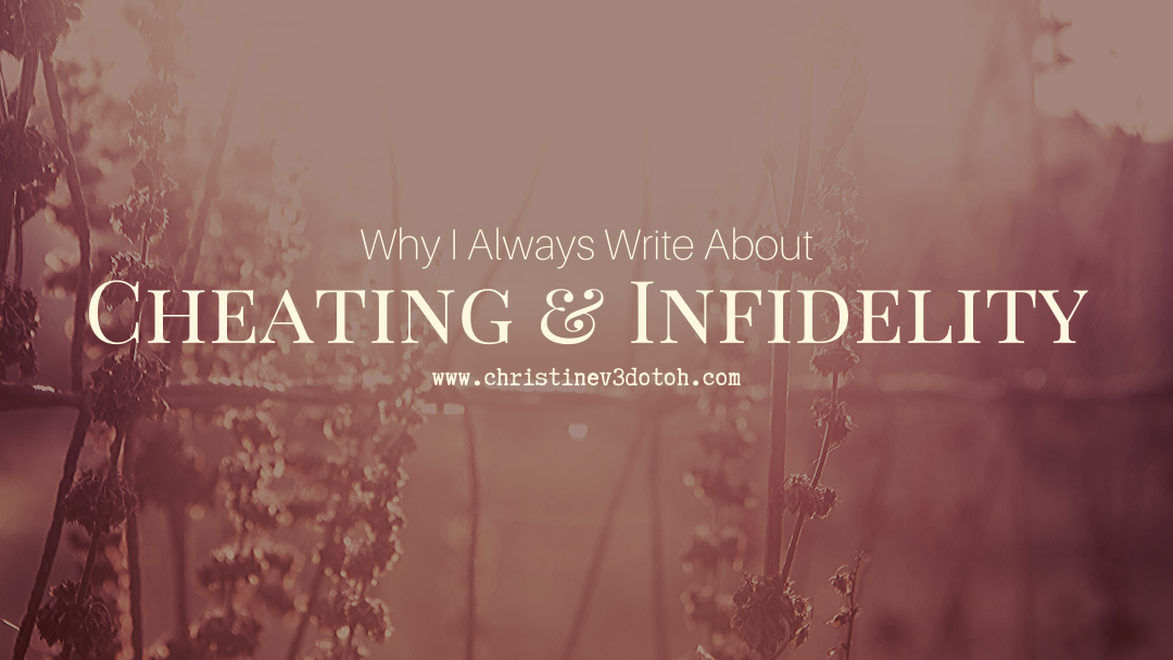 Why I Always Write About Cheating And Infidelity