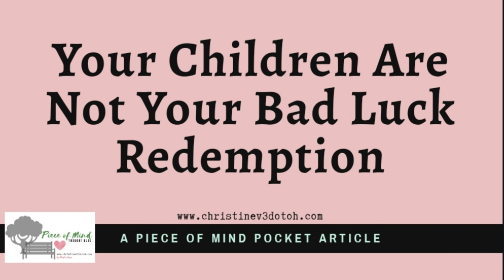 Your Children Are Not Your Bad Luck Redemption